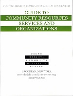 Guide to Community Resources, Services, and Organizations-- Published by the Crown Heights Community Mediation Center, 2012