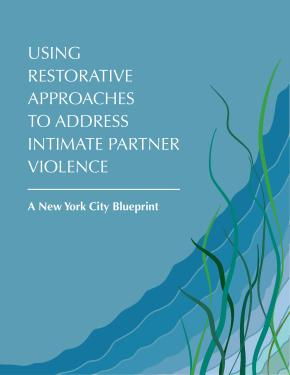 COVER for Using Restorative Approaches to Address Intimate Partner Violence: A New York City Blueprint
