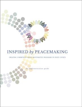 Inspired by Peacemaking: Creating Community Based Restorative Programs in State Courts