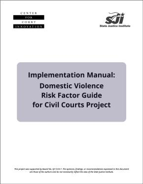 Domestic Violence Risk Factor Guide: An Implementation Manual for Civil Courts