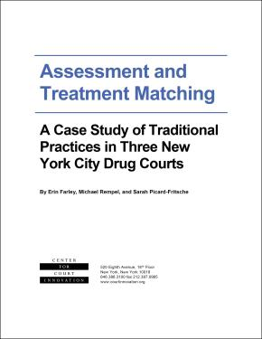Assessment and Treatment Matching: A Case Study of Traditional Practices in Three New York City Drug Courts