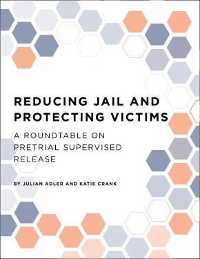 Reducing Jail and Protecting Victims: A Roundtable on Pretrial Supervised Release