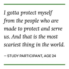 """I gotta protect myself from the people who are made to protect and serve us"" - study participant"