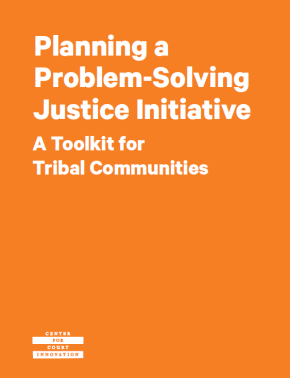 Planning a Problem-Solving Justice Initiative: A Toolkit for Tribal Communities