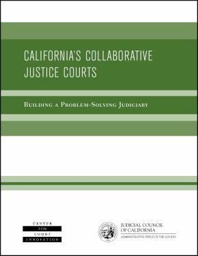 California's Collaborative Justice Courts: Building a Problem-Solving Judiciary