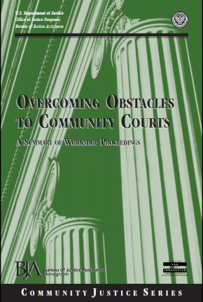 Overcoming Obstacles to Community Courts: A Summary of Workshop Proceedings
