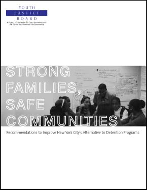 Strong Families, Safe Communities: Recommendations to Improve and Expand New York Citys Alternative to Detention Programs